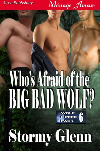 Who's Afraid of the Big Bad Wolf [Wolf Creek Pack 6] (Siren Publishing Menage Amour ManLove)