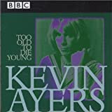 Too Old to Die Young: BBC Live 1972-1976 by Kevin Ayers