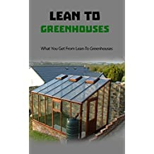 Lean to Greenhouses: What You Get From Lean to Greenhouses