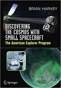 Book Discovering the Cosmos with Small Spacecraft: The U. S. Explorer Program (Springer Praxis Books)