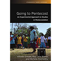 Going to Pentecost: An Experimental Approach to Studies in Pentecostalism (Ethnography, Theory, Experiment Book 7) (English Edition)