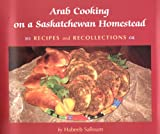 Arab Cooking on a Saskatchewan Homestead, Habeeb Salloum, 0889771820