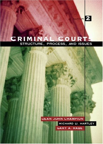 Criminal Courts: Structure, Process, and Issues (2nd Edition)