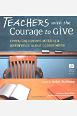 Teachers with the Courage to Give: Everyday Heroes Making a Difference in Our Classrooms (Call to Action Book) Paperback