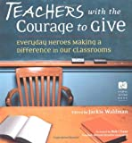 Teachers With the Courage to Give: Everyday Heroes Making a Difference in Our Classrooms (Call to Action Book), Waldman, 1573247588