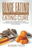 img - for The Binge Eating and Emotional Eating Cure: The Secret Code for Eating Disorder Recovery, Never Binging Again, and Ending Your LIfe-long Struggle With Food Addiction book / textbook / text book