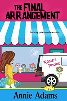 The Final Arrangement (Book One in the Cozy Flower Shop Mystery Series) (The Flower Shop Mystery Series 1) by [Adams, Annie]