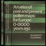 An Atlas of Past and Present Pollen Maps for Europe : 0-13,000 Years Ago, Huntley, Brian and Birks, H. J., 0521237351