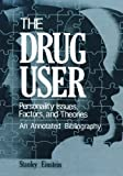 The Drug User : Personality Issues, Factors, and Theories an Annotated Bibliography, , 1468441477