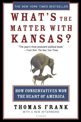 Whats The Matter With Kansas How Conservatives Won The Heart Of America By Thomas Frank