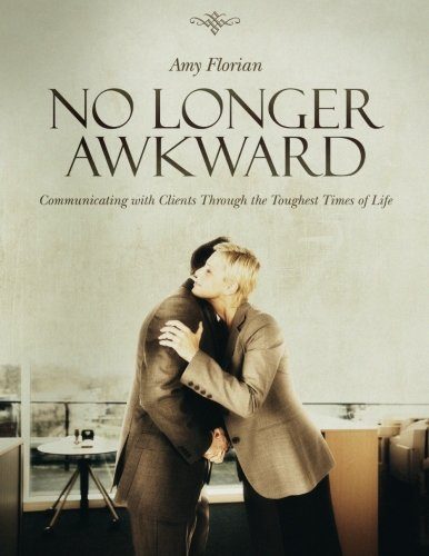 No Longer Awkward: Communicating with Clients Through the Toughest Times of Life PDF