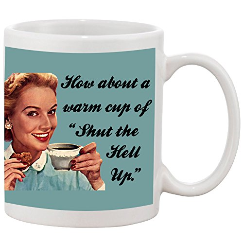 How About a Warm Cup of Shut the Hell Up 11 oz. Ceramic Coffee Mug - I love It When She's Wicked! (Best Coffee Hell's Kitchen)