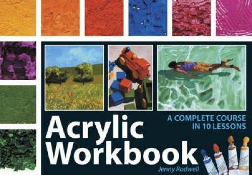 Acrylic Workbook: A Complete Course in 10 Lessons