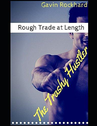 Rough Trade at Length: The Trashy Hustler