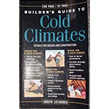 Builder's Guide to Cold Climates: Details for Design and Construction (for Pros, By Pros)