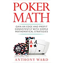 Poker Math: Gain an Edge and Profit Consistently with Simple Mathematical Strategies