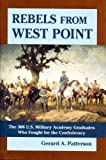 Rebels from West Point : The 306 U.S. Military Academy Graduates Who Fought for the Confederacy by Gerard A. Patterson (2002) Hardcover