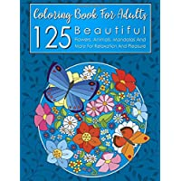 125 Beautiful Coloring Book Pages for Adults: Flowers, Animals, Mandalas and More for Relaxation and Pleasure (Crimson Hill Relaxation Adult Coloring Books)