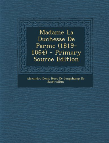 Madame La Duchesse De Parme (1819-1864) - Primary Source Edition (French Edition)
