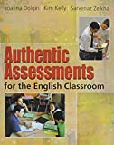 Authentic Assessments for the English Classroom, Joanna Dolgin and Kim Kelly, 0814102328