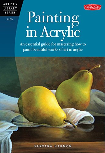 (Painting in Acrylic: An essential guide for mastering how to paint beautiful works of art in acrylic (Artist's Library))