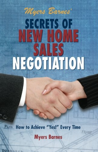 "Myers Barnes' Secrets of New Home Sales Negotiation: How to Achieve ""Yes!"" Every Time"