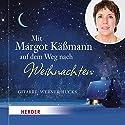 Mit Margot Käßmann auf dem Weg nach Weihnachten Hörbuch von Margot Käßmann Gesprochen von: Margot Käßmann
