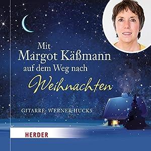 Mit Margot Käßmann auf dem Weg nach Weihnachten Hörbuch