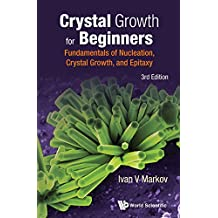 Crystal Growth for Beginners:Fundamentals of Nucleation, Crystal Growth and Epitaxy