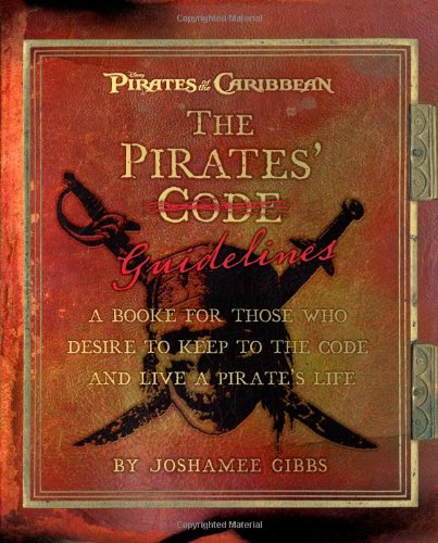 The Pirate Guidelines: A Book for Those Who Desire to Keep to the Code and Live a Pirate's Life (Pirates of the Caribbea