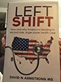 img - for Left Shift: How and Why America Is Heading to Second Rate, Single Payer Health Care. book / textbook / text book