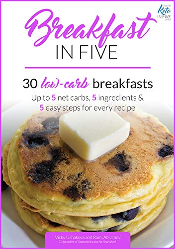 Breakfast in Five: 30 Low Carb Breakfasts. Up to 5 net carbs, 5 ingredients & 5 easy steps for every recipe. (Keto in Five Book 1) (Best Chocolate Chip Recipe In The World)