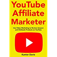 YouTube Affiliate Marketer: Use Video Marketing to Review Amazon and Clickbank Products on YouTube