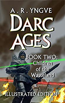 DARC AGES Book Two: Children of the Wasteland: Illustrated Edition by [Yngve, A. R. ]