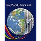 One Planet Communities: A Real Life Guide to Sustainable Livingby Pooran Desai