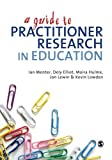 img - for A Guide to Practitioner Research in Education book / textbook / text book