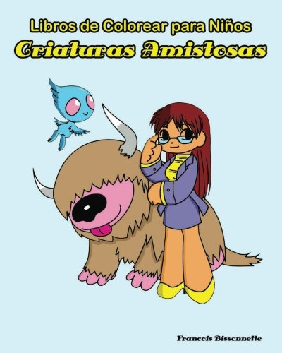 Libros de Colorear para Ninos Criaturas Amistosas (Spanish Edition) [Francois Bissonnette] (Tapa Blanda)