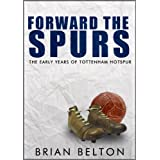 Forward the Spurs: The Early Years of Tottenham Hotspurby Brian Belton