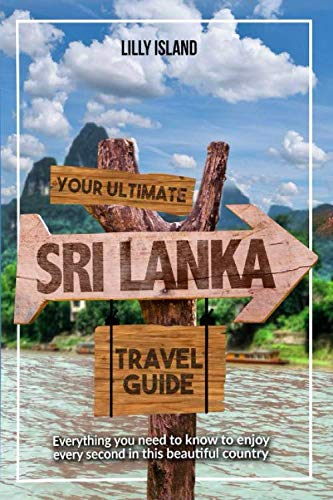 (YOUR ULTIMATE SRI LANKA TRAVEL GUIDE: Everything you need to know to enjoy every second in this beautiful country I Sri Lanka Reiseführer)