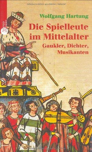 Die Spielleute: Fahrende Sänger des Mittelalters