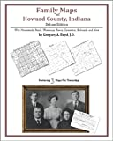 Family Maps of Howard County, Indiana, Deluxe Edition : With Homesteads, Roads, Waterways, Towns, Cemeteries, Railroads, and More, Boyd, Gregory A., 1420312081
