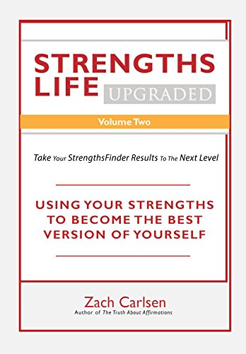 Strengths Life Upgraded, Volume Two: Take Your StrengthsFinder Results to the Next Level (StrengthFinder, Self Help, Leadership, Relationships Book 2) (English Edition)