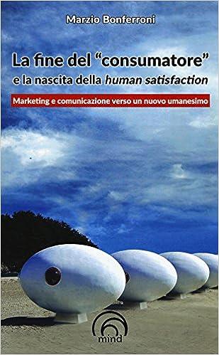 La fine del «consumatore» e la nascita della human satisfaction