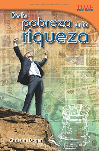 Teacher Created Materials - TIME For Kids Informational Text: De la pobreza a la riqueza (From Rags to Riches) - Grade 5 - Guided Reading Level U (Time for Kids Nonfiction Readers) (Spanish Edition)