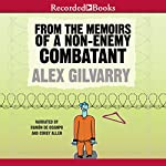 From the Memoirs of a Non-Enemy Combatant | Alex Gilvarry