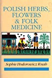 Polish Herbs, Flowers and Folk Medicine, Sophie H. Knab, 0781803195