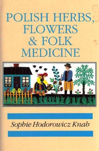 Polish Herbs, Flowers and Folk Medicine by Sophie Hodorowicz Knab