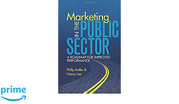 Marketing in the Public Sector paperback : A Roadmap for Improved Performance: Amazon.es: Philip Kotler, Nancy Lee: Libros en idiomas extranjeros