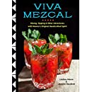 Viva Mezcal: Mixing, Sipping, and Other Adventures with Mexico's Original Handcrafted Spirit