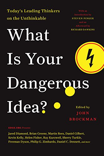 What Is Your Dangerous Idea?: Today's Leading Thinkers on the Unthinkable (Edge Question Series) cover